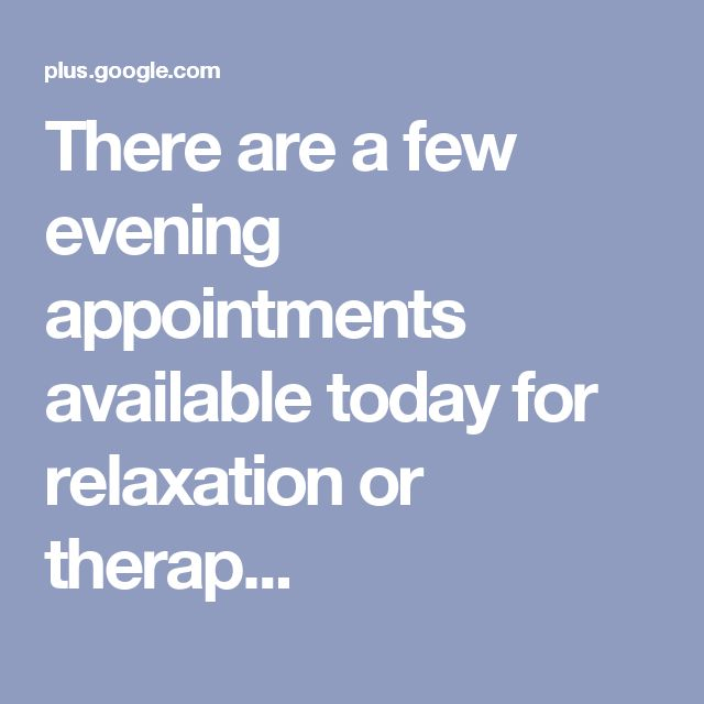 There are a few evening appointments available today for relaxation or therap...