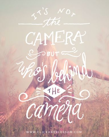 It's not the camera but who's behind the camera - photography inspiring hand lettering quote - download and personalize