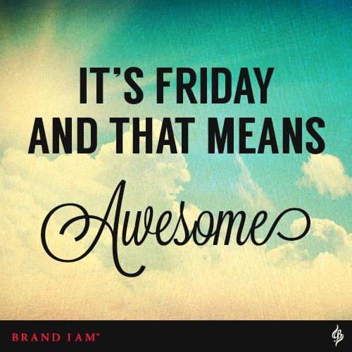 It's Friday and that means awesome