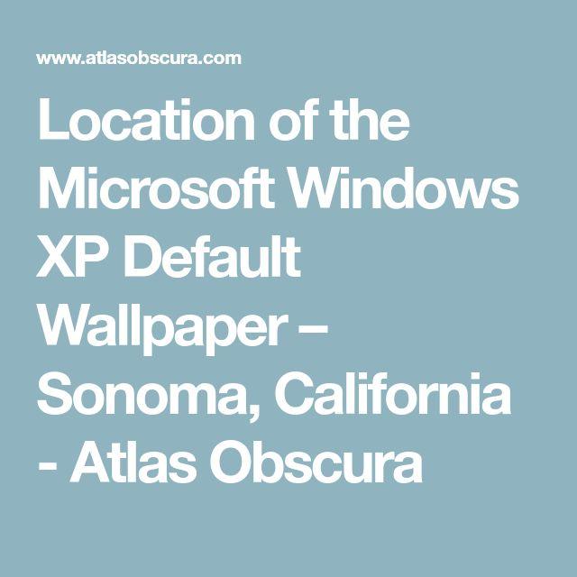 Location of the Microsoft Windows XP Default Wallpaper – Sonoma, California - Atlas Obscura