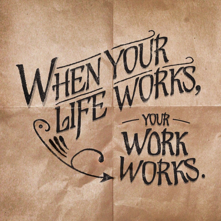 When Your Life Works, Your Work Works.