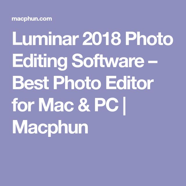 Luminar 2018 Photo Editing Software – Best Photo Editor for Mac & PC   Macphun