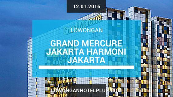 Lowongan Hotel Grand Mercure Jakarta Harmoni