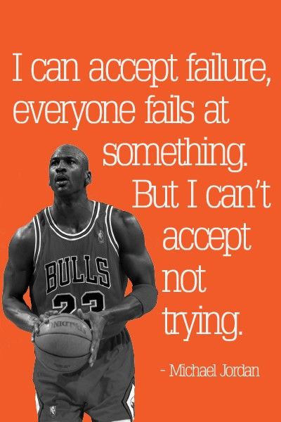 I can accept failure, everyone fails at something. But I can't accept not trying. - Michael Jordan #quote #michaeljordan