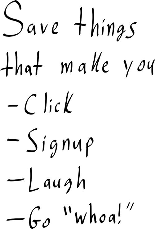 In your swipe file keep things that make you click, laugh