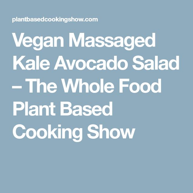 Vegan Massaged Kale Avocado Salad – The Whole Food Plant Based Cooking Show