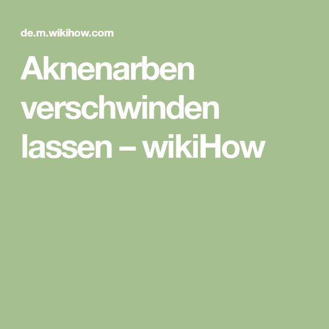 Aknenarben verschwinden lassen – wikiHow