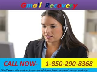 Have all the ways to recover you Gmail recoveryis not working? Then you simply go to the online help. There you will get numerous users who face the same problem as you are facing. From them you can get an easy way out to resolve issue and get back your Gmail account. All the available options and the possible ways they will suggest you. Contact on -850-290-8368 for more details. http://www.mailsupportnumber.com/gmail-change-forgot-password-recovery-reset.html