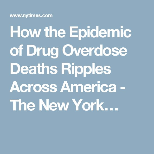 How the Epidemic of Drug Overdose Deaths Ripples Across America - The New York…