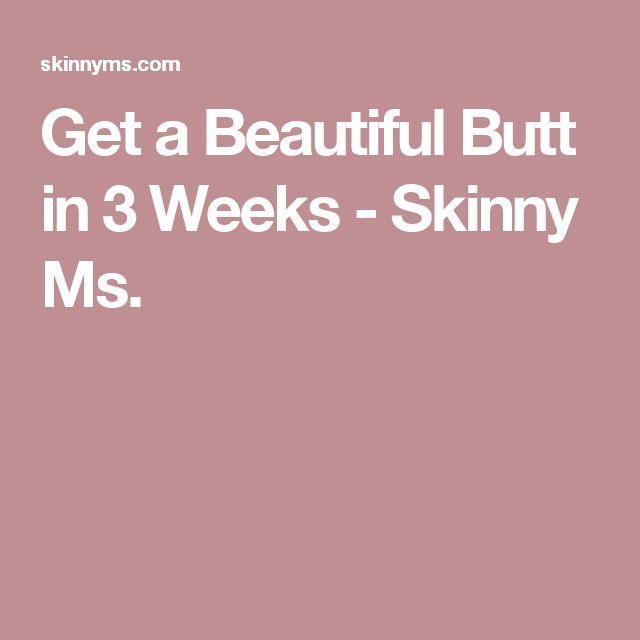 Get a Beautiful Butt in 3 Weeks - Skinny Ms.
