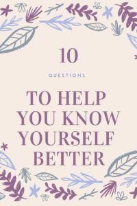 10 Questions to ask yourself to help you know yourself better! - HONORYOURESSENCE