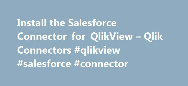 Install the Salesforce Connector for QlikView – Qlik Connectors #qlikview #salesforce #connector http://puerto-rico.remmont.com/install-the-salesforce-connector-for-qlikview-qlik-connectors-qlikview-salesforce-connector/  # Install the Salesforce Connector for QlikView The Qlik Salesforce Connector is installed in a location where it is recognized by QlikView and included in the list of connectors in the Edit Script dialog. System requirements Version 14.1 of the Qlik Salesforce Connector…