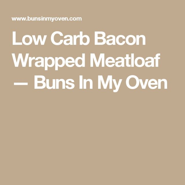 Low Carb Bacon Wrapped Meatloaf — Buns In My Oven
