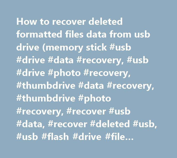 How to recover deleted formatted files data from usb drive (memory stick #usb #drive #data #recovery, #usb #drive #photo #recovery, #thumbdrive #data #recovery, #thumbdrive #photo #recovery, #recover #usb #data, #recover #deleted #usb, #usb #flash #drive #file #recovery http://detroit.nef2.com/how-to-recover-deleted-formatted-files-data-from-usb-drive-memory-stick-usb-drive-data-recovery-usb-drive-photo-recovery-thumbdrive-data-recovery-thumbdrive-photo-recovery-recover/  # USB drive data…