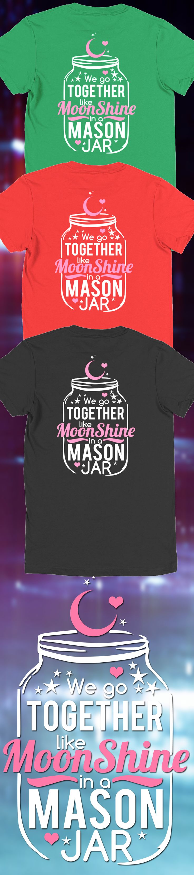 We Go Together Like Moonshine in a Mason Jar T-Shirt. Not sold in stores and only 2 days left for free shipping! Grab yours or gift it to a friend, you will both love it 😘