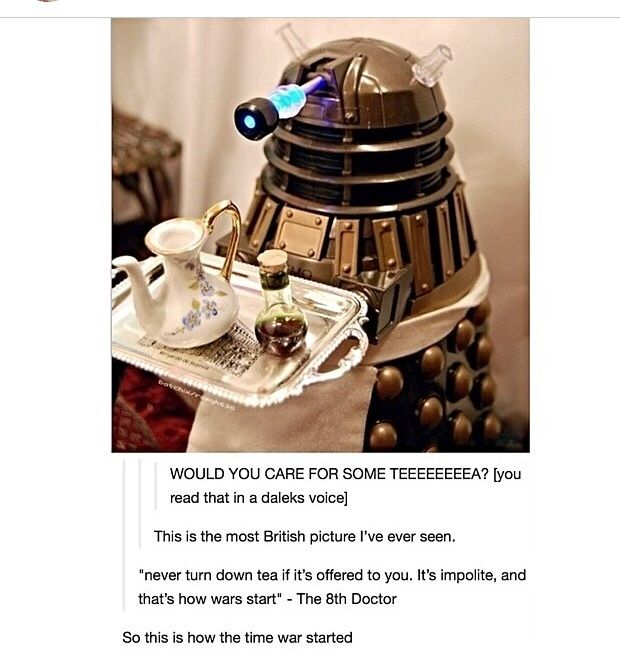 """""""Never turn down an offer of tea, it's rude..."""""""