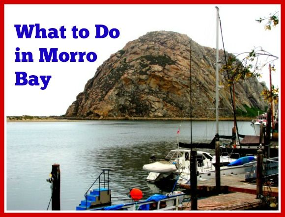 Guide to Morro Bay, California: what to do and where to eat.