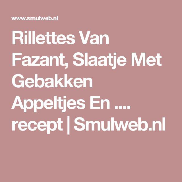 Rillettes Van Fazant, Slaatje Met Gebakken Appeltjes En .... recept | Smulweb.nl