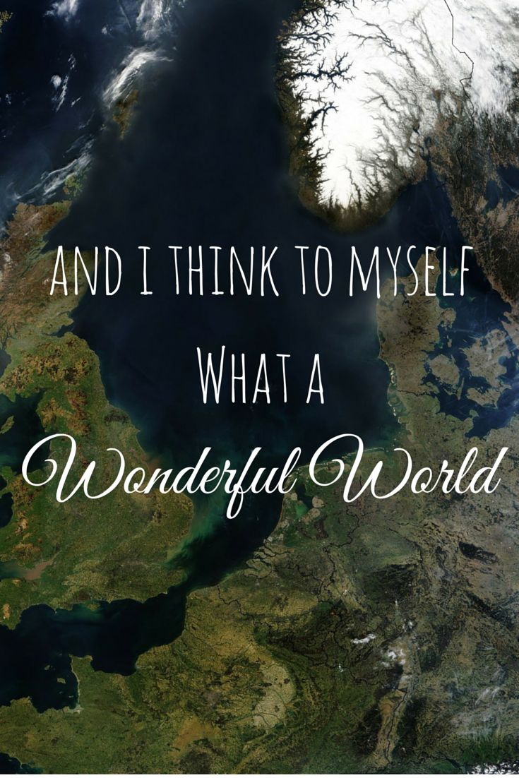 And I Think To Myself What A Wonderful World!!