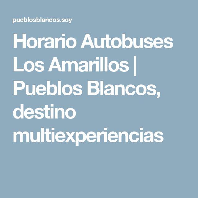 Horario Autobuses Los Amarillos | Pueblos Blancos, destino multiexperiencias