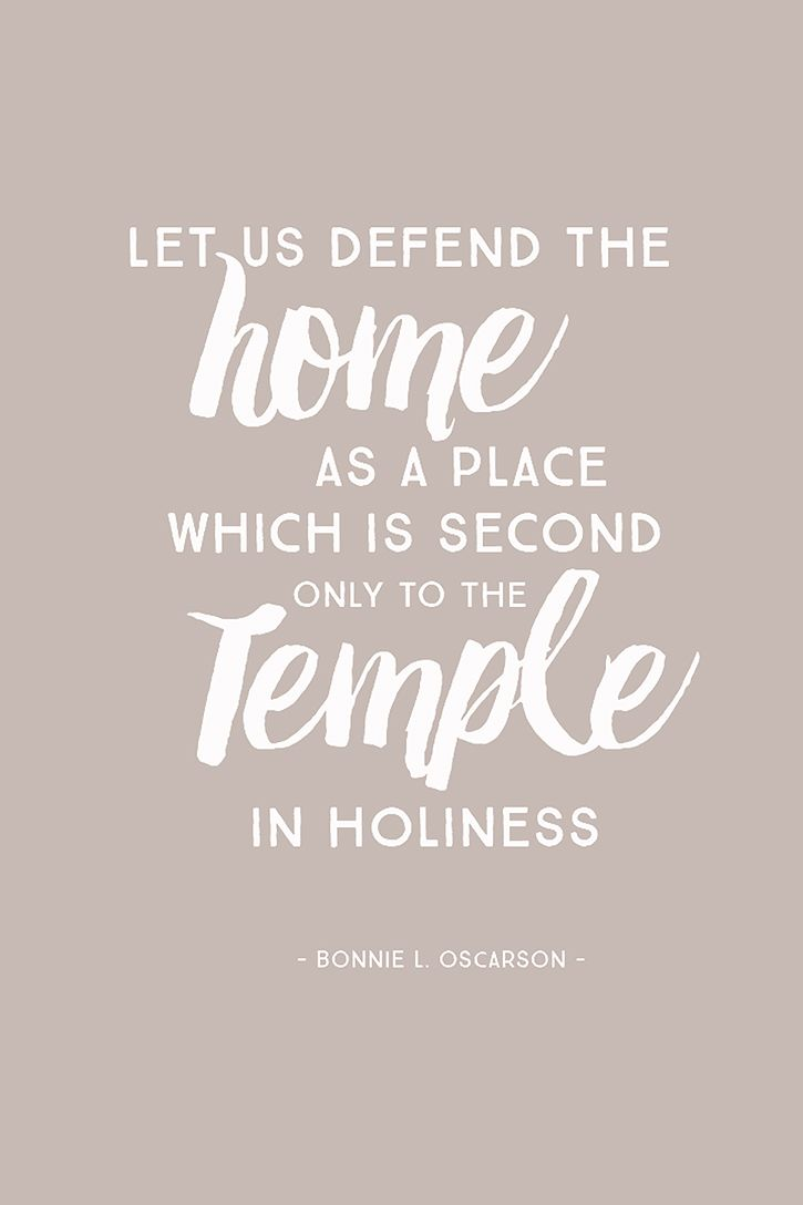"""""""Let us defend the home as a place which is second only to the Temple in holiness."""" – Bonnie L. Oscarson"""
