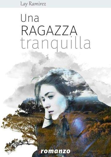 "Book cover for the Italian novel ""Una ragazza tranquilla"" http://www.amazon.it/Una-ragazza-tranquilla-Lay-Ramirez-ebook/dp/B018MLKXK0"