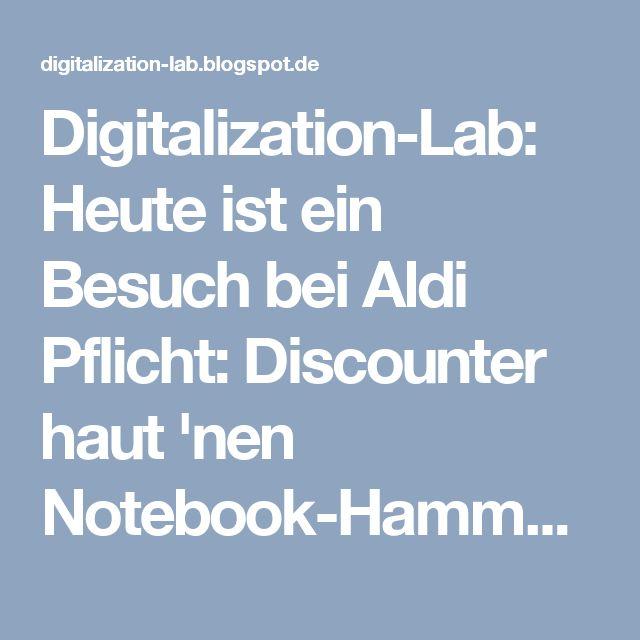 Digitalization-Lab: Heute ist ein Besuch bei Aldi Pflicht: Discounter haut 'nen Notebook-Hammer raus