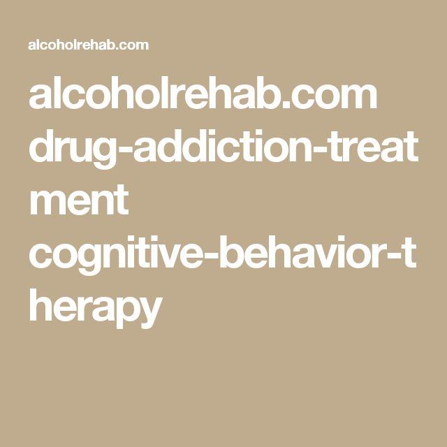 alcoholrehab.com drug-addiction-treatment cognitive-behavior-therapy