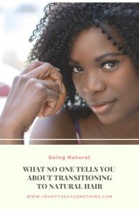 Going Natural: What No One Tells You About Transitioning To Natural Hair