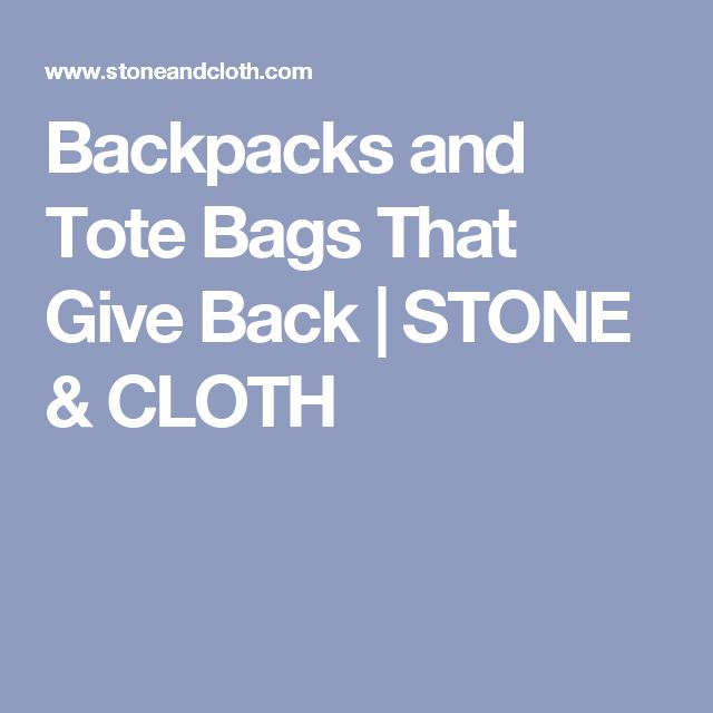 Backpacks and Tote Bags That Give Back | STONE & CLOTH