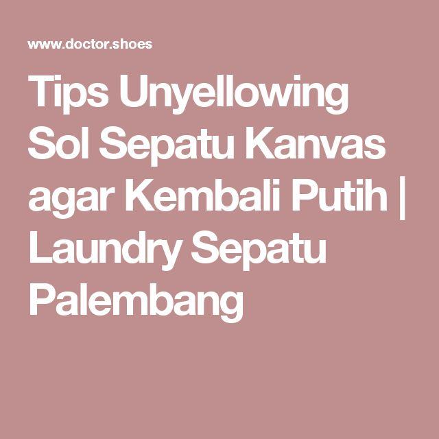 Tips Unyellowing Sol Sepatu Kanvas agar Kembali Putih   Laundry Sepatu Palembang