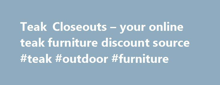 Teak Closeouts – your online teak furniture discount source #teak #outdoor #furniture http://furniture.remmont.com/teak-closeouts-your-online-teak-furniture-discount-source-teak-outdoor-furniture-5/  Fall is near – This year we have our biggest selection of teak furniture to-date. We have a good selection of our popular selling Lutyen benches – including some commercial Lutyen's with thicker teak frames. Our teak table selection is fantastic, with many one-of-a-kind unique tables and a nice…