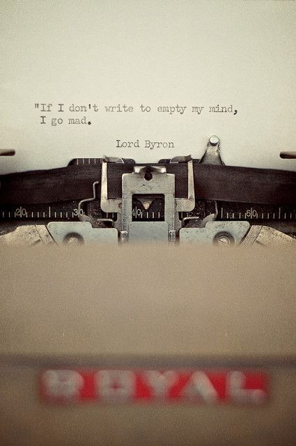 """If I don't write to empty my mind, I go mad."" Lord Byron. Photo by  Yvette Inufio #writing"