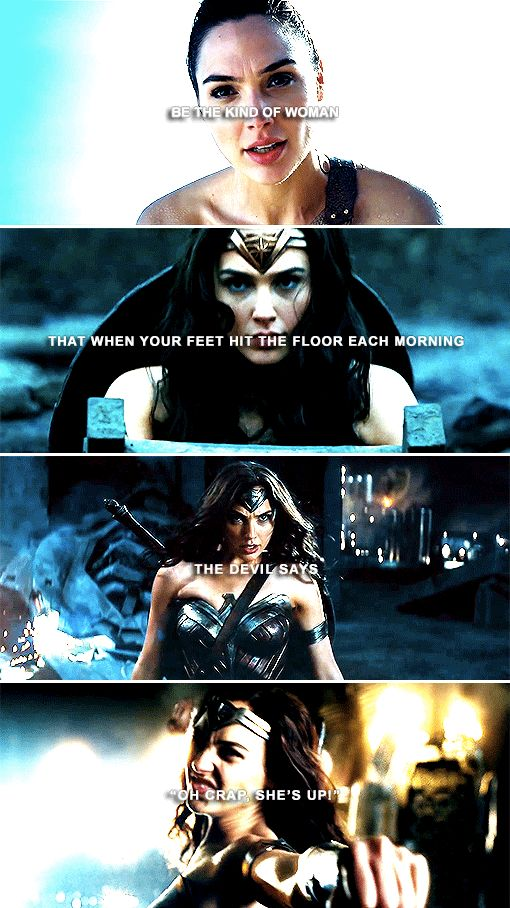 """Be the kind of woman that when your feet hit the floor each morning the devil says, """"Of crap! She's up!"""" #wonderwoman"""