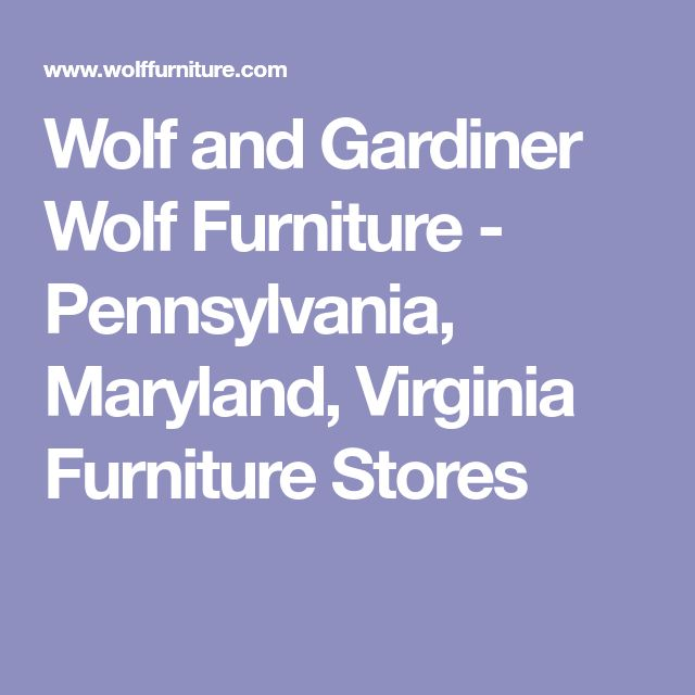 Wolf And Gardiner Wolf Furniture   Pennsylvania, Maryland, Virginia  Furniture Stores