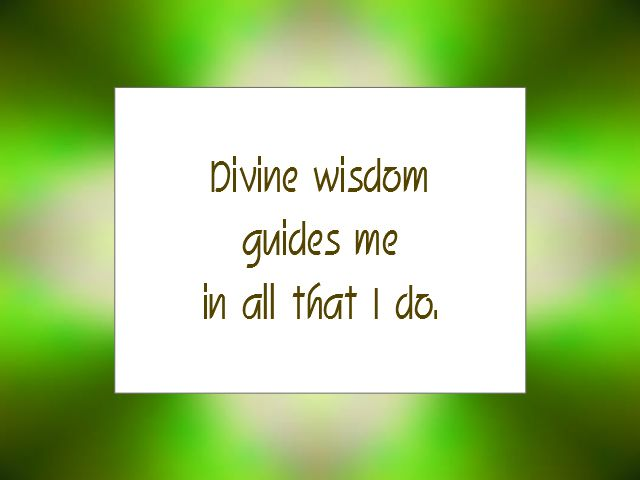 "Daily Affirmation for May 12, 2015 #affirmation #inspiration - ""Divine wisdom guides me in all that I do."""