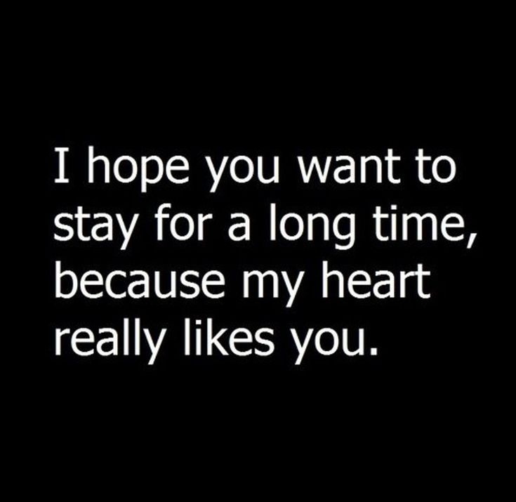 """""""I hope you want to stay for a long time, because my heart really likes you.'"""