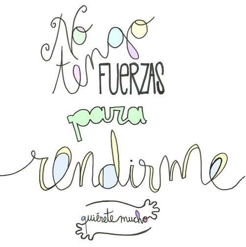 Láminas Positivas de QuiéreteMucho: No tengo fuerzas para rendirme ----} @quieretemucho_