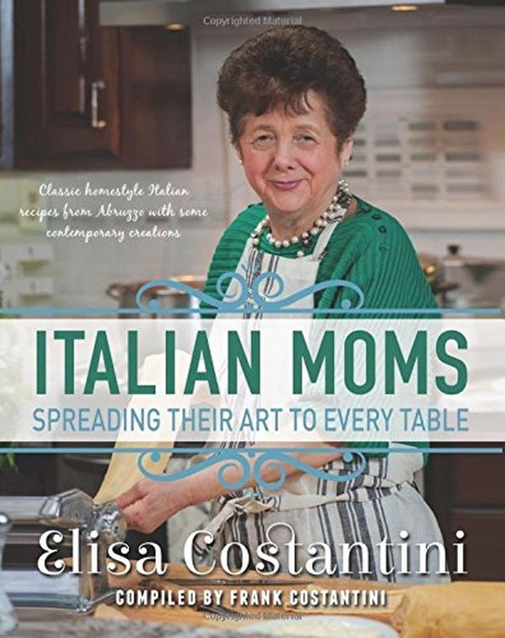 Italian Moms - Spreading their Art to every Table: Classic Homestyle Italian ...