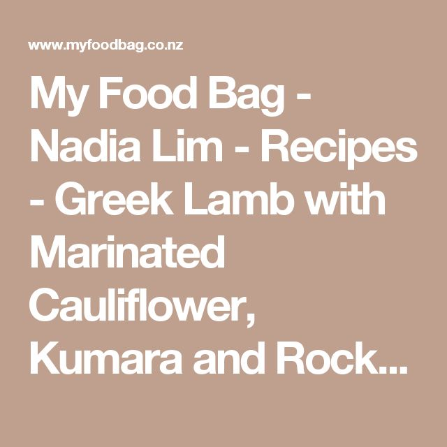 My Food Bag - Nadia Lim - Recipes - Greek Lamb with Marinated Cauliflower, Kumara and Rocket Salad