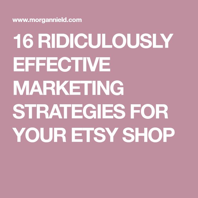 16 RIDICULOUSLY EFFECTIVE MARKETING STRATEGIES FOR YOUR ETSY SHOP