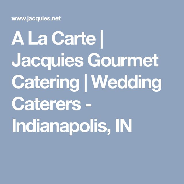 A La Carte | Jacquies Gourmet Catering | Wedding Caterers - Indianapolis, IN