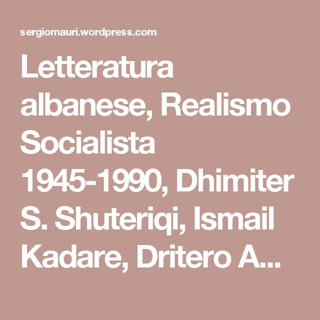 Letteratura albanese, Realismo Socialista 1945-1990, Dhimiter S. Shuteriqi, Ismail Kadare, Dritero Agolli. Un libro di Davide Rossi. – F.L.A.C.O.N.S.  2.0_