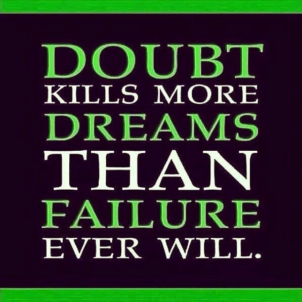 Inspirational Quotes Motivation: Doubt Kills More Dreams Than Failure Ever Will!!! Don't Be