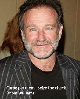 Robin Willians Quotes - Carpe per diem, seize the check