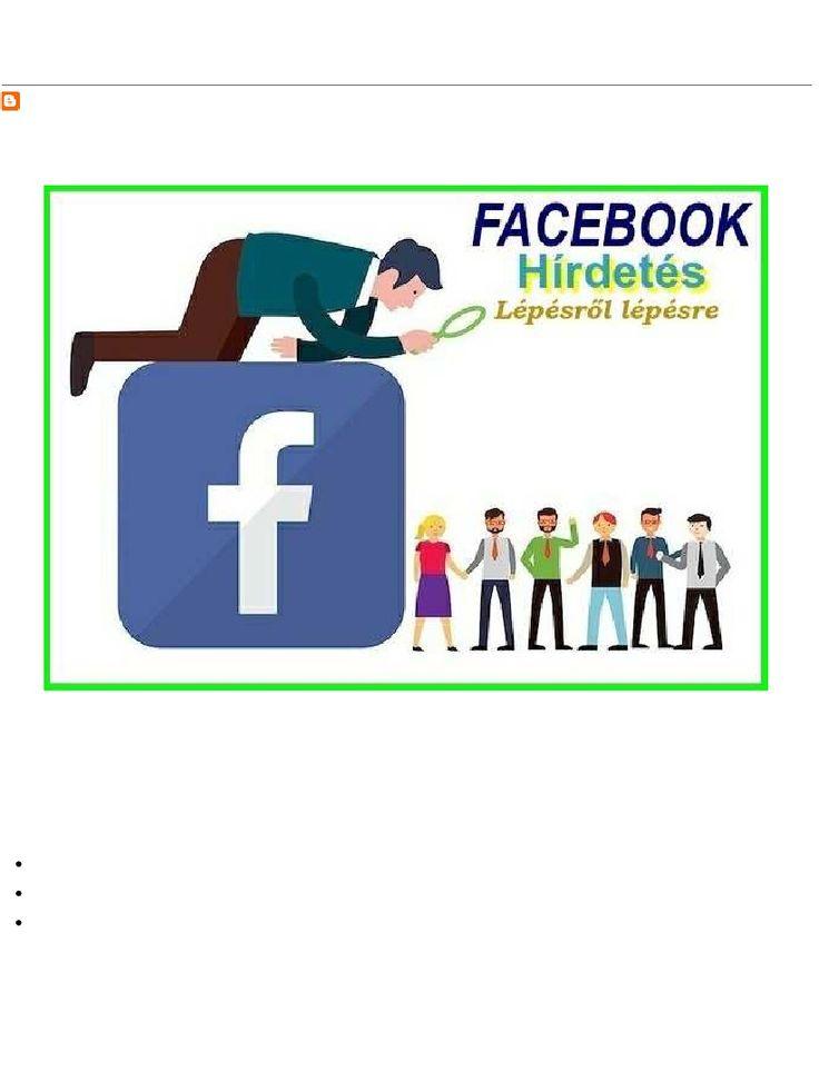 Facebook hirdetés lépésről lépésre avagy hogyan hírdessünk egyedi célközönségünknek ? digitalismarketingtippek.blogspot.hu /2016/03/facebook-hirdetes-lepesrol-lepesre.html Ezek a statisztikai adatok is jól mutatják a hírdetők számára, hogy célzott
