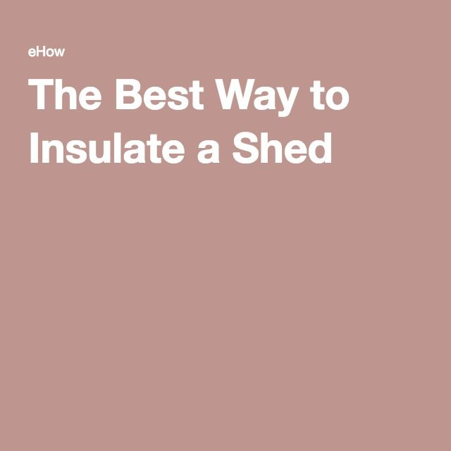 The Best Way to Insulate a Shed