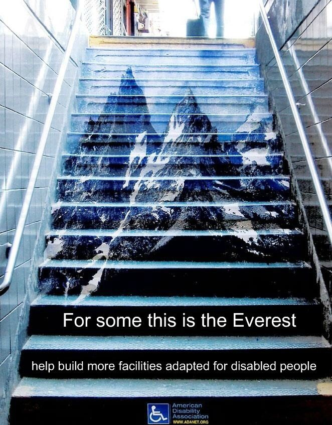 I like this ad because it has the obvious meaning that stairs (or anything with incline) can make it hard for the handicapped, therefore promoting awareness to help build more handicap friendly facilities. The visuals are easily explainable yet draw major attention and really go a long with the ads meaning.