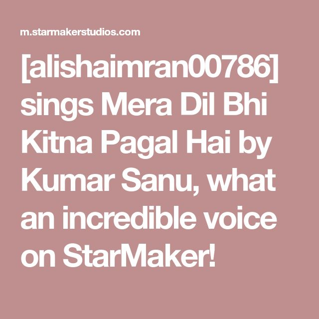 [alishaimran00786] sings Mera Dil Bhi Kitna Pagal Hai by Kumar Sanu, what an incredible voice on StarMaker!