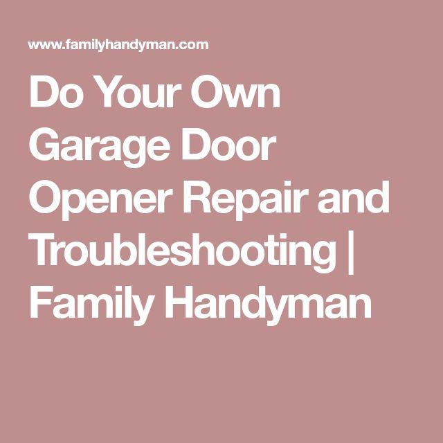 Do Your Own Garage Door Opener Repair and Troubleshooting | Family Handyman